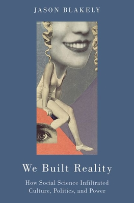 Image for We Built Reality: How Social Science Infiltrated Culture, Politics, and Power