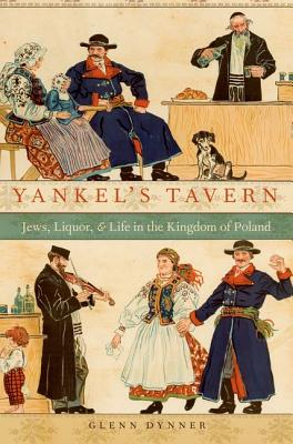 Image for Yankel's Tavern: Jews, Liquor, and Life in the Kingdom of Poland