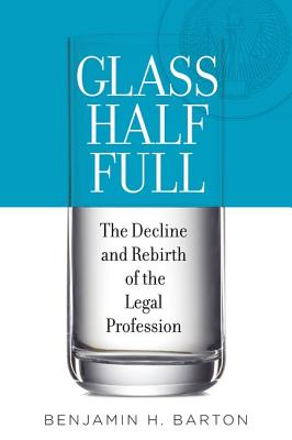 Image for Glass Half Full: The Decline and Rebirth of the Legal Profession
