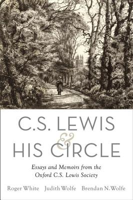C. S. Lewis and His Circle: Essays and Memoirs from the Oxford C.S. Lewis Society, Roger White, ed.