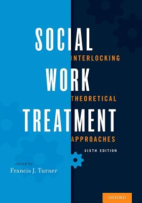 Image for Social Work Treatment: Interlocking Theoretical Approaches