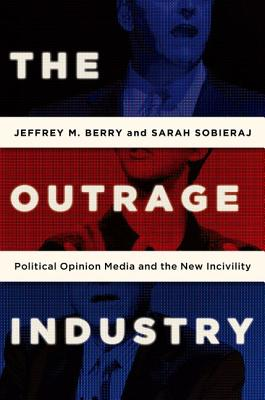 Image for The Outrage Industry: Political Opinion Media and the New Incivility (Studies in Postwar American Political Development)