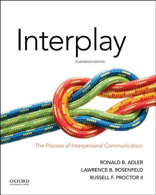 Interplay: The Process of Interpersonal Communication, Adler, Ronald B.; Rosenfeld, Lawrence B.; Proctor II, Russell F.