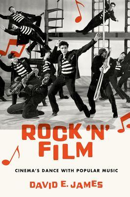 Rock 'N' Film: Cinema's Dance With Popular Music, James, David E.
