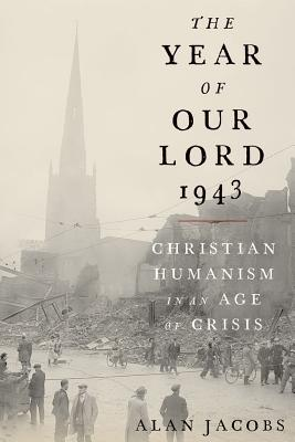 Image for The Year of Our Lord 1943: Christian Humanism in an Age of Crisis