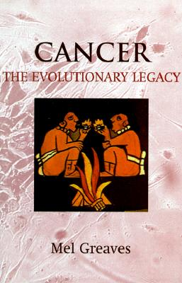 Cancer: The Evolutionary Legacy, Greaves, Mel