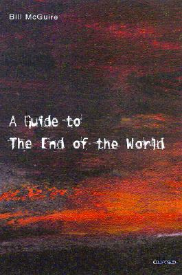 Image for A Guide to the End of the World: Everything You Never Wanted to Know