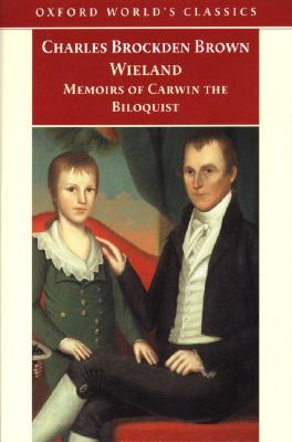 Wieland; or the Transformation and Memoirs of Carwin, The Biloquist, Brown, Charles Brockden; Elliott, Emory