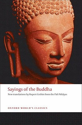 Sayings of the Buddha: New Translations from the Pali Nikayas (Oxford World's Classics), Rupert Gethin