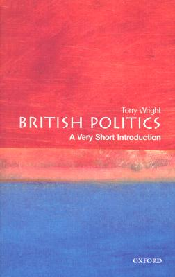 British Politics: A Very Short Introduction, Anthony Wright