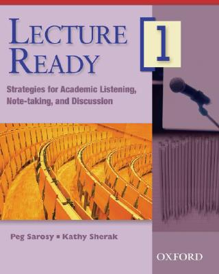 Lecture Ready 1 Student Book: Strategies for Academic Listening, Note-taking, and Discussion (Lecture Ready Series), Peg Sarosy  (Author), Kathy Sherak (Author)