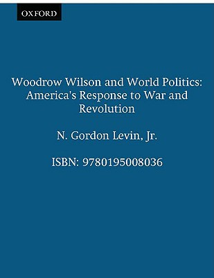 Image for Woodrow Wilson and World Politics; America's Response to War and Revolution