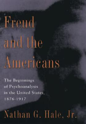 Image for Freud and the Americans: The Beginnings of Psychoanalysis in the United States, 1876-1917 (Freud in America)