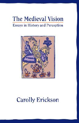 Image for The Medieval Vision: Essays in History and Perception