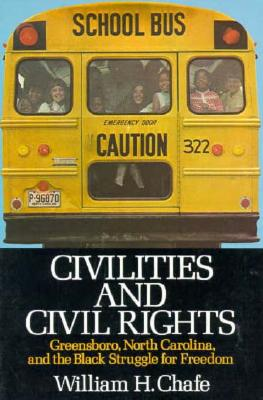 Civilities and Civil Rights : Greensboro, North Carolina, and the Black Struggle for Freedom, William H. Chafe
