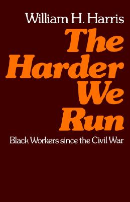 The Harder We Run : Black Workers since the Civil War, Harris, William H.