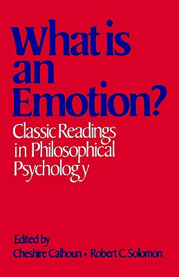 Image for What Is an Emotion?: Classic Readings in Philosophical Psychology