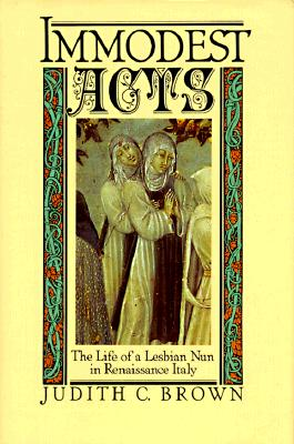 Image for Immodest Acts: The Life of a Lesbian Nun in Renaissance Italy (Studies in the History of Sexuality)