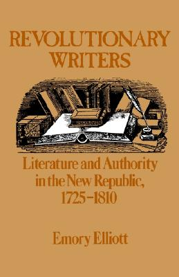 Image for Revolutionary Writers: Literature and Authority in the New Republic, 1725-1810 (First Edition)
