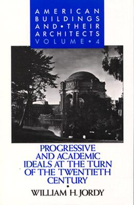 Image for PROGRESSIVE AND ACADEMIC IDEALS AT THE TURN OF THE TWENTIETH CENTURY AMERICAN BUILDINGS AND THEIR ARCHITECTS VOLUME 4