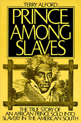 Image for Prince among Slaves: The True Story of an African Prince Sold Into Slavery in the American South