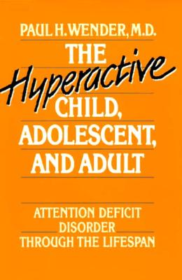 Image for The Hyperactive Child, Adolescent, and Adult: Attention Deficit Disorder through the Lifespan