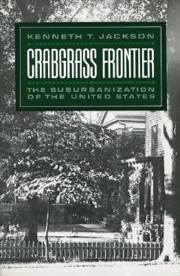 Crabgrass Frontier: The Suburbanization of the United States, Jackson, Kenneth T.