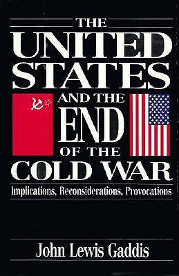 Image for The United States and the End of the Cold War: Implications, Reconsiderations, Provocations