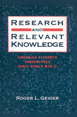 Image for Research and Relevant Knowledge: American Research Universities Since World War II