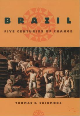 Brazil: Five Centuries of Change  (Latin American Histories), Skidmore, Thomas E.