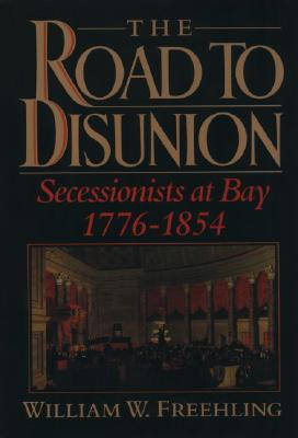 The Road to Disunion: Secessionists at Bay, 1776-1854: Volume I, Freehling, William W.