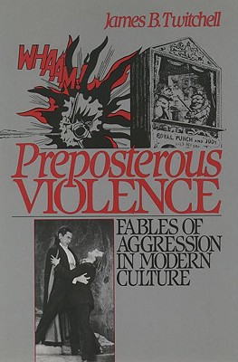 Image for Preposterous Violence: Fables of Aggression in Modern Culture
