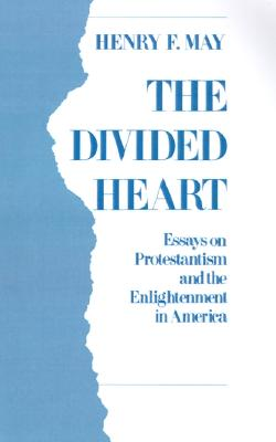 The Divided Heart: Essays on Protestantism and the Enlightenment in America, May, Henry F.