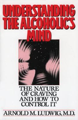 Image for Understanding the Alcoholic's Mind: The Nature of Craving and How to Control It