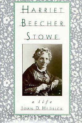 Image for Harriet Beecher Stowe: A Life