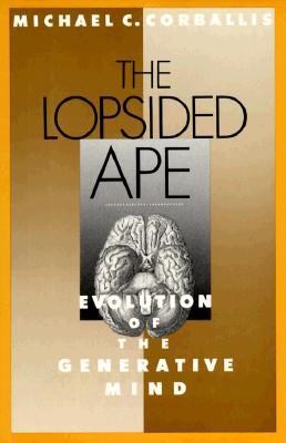 The Lopsided Ape: The Evolution of the Generative Mind, Corballis, Michael C.