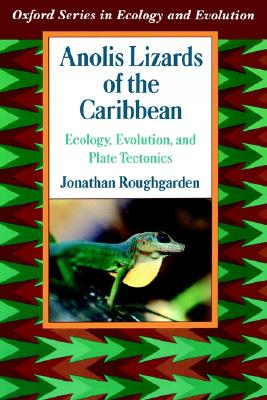 Anolis Lizards of the Caribbean: Ecology, Evolution, and Plate Tectonics, Roughgarden, J.