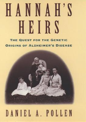 Hannah's Heirs: The Quest for the Genetic Origins of Alzheimer's Disease, Pollen, Daniel A.