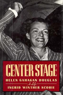 Image for Center Stage : Helen Gahagan Douglas - A Life, 1900-1980