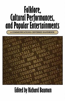 Folklore, Cultural Performances, and Popular Entertainments: A Communications-centered Handbook, Richard Bauman, ed.