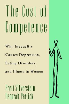 Image for The Cost of Competence: Why Inequality Causes Depression, Eating Disorders, and Illness in Women
