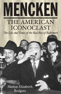Mencken; The American Iconoclast the Life and Times of the Bad Boy of Baltimore - Uncorrected Advance Reading Copy, Rodgers, Marion