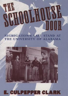 Image for The Schoolhouse Door: Segregation's Last Stand at the University of Alabama