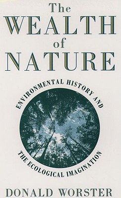 The Wealth of Nature: Environmental History and the Ecological Imagination, Worster, Donald