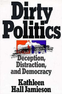 Image for Dirty Politics: Deception, Distraction, and Democracy
