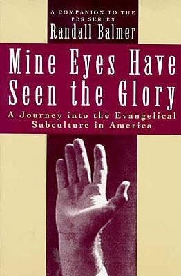 Image for Mine Eyes Have Seen the Glory: A Journey into the Evangelical Subculture in America