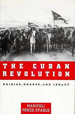 The Cuban Revolution: Origins, Course, and Legacy, Perez-Stable, Marifeli