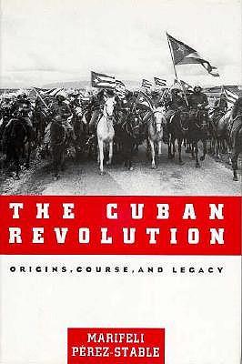 The Cuban Revolution: Origins, Course, and Legacy, Perez-Stable, Marifeli