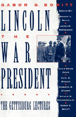 Lincoln, the War President: The Gettysburg Lectures (Gettysburg Civil War Institute Books)