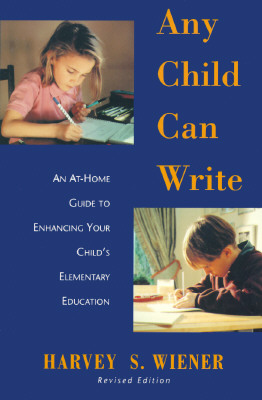 Any Child Can Write: An At Home Guide to Enhancing Your Childs Elementary Education, Wiener, Harvey S.